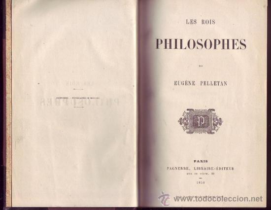 LES ROIS PHILOSOPHES. EUGÈNE PELLETAN. TRÈS JOLI EXEMPLAIRE. (Libros Antiguos, Raros y Curiosos - Pensamiento - Filosofía)