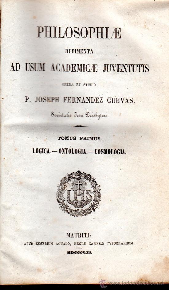 PHILOSOPHIAE, JOSEPH FERNÁNDEZ CUEVAS, TOMO 1, LÓGICA, ONTOLOGÍA Y COSMOLOGÍA, MADRID 1861 (Libros Antiguos, Raros y Curiosos - Pensamiento - Filosofía)