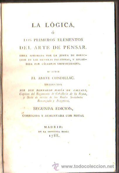 LA LÓGICA O LOS PRIMEROS ELEMENTOS DEL ARTE DE PENSAR, CONDILLAC, MADRID, IMP. REAL, 1788 (Libros Antiguos, Raros y Curiosos - Pensamiento - Filosofía)