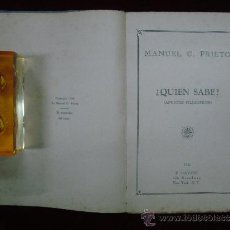 Libros antiguos: MANUEL G. PRIETO. ¿ QUIEN SABE ?(APUNTES FILOSOFICOS)NEW YORK 1926.1A EDICIÓN. . Lote 31207123