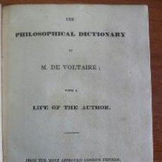 Libros antiguos: THE PHILOSOPHICAL DICTIONARY OF M. DE VOLTAIRE WITH A LIFE OF THE AUTHOR.1830.. Lote 31236677