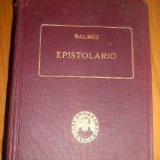 Libros antiguos: EPISTOLARIO, DEL DR. D. JAIME BALMES, PBRO - BIBLIOTECA BALME - 1RA. EDICIÓN - VOL. 1 - ESPAÑA/ 1925. Lote 32220634