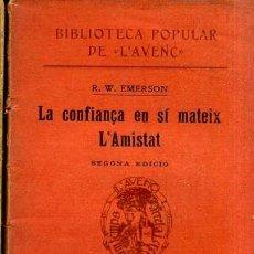 Libros antiguos: EMERSON : LA CONFIANÇA EN SÍ MATEIX / L'AMISTAT (L' AVENÇ , 1910) CATALÁN. Lote 34441584
