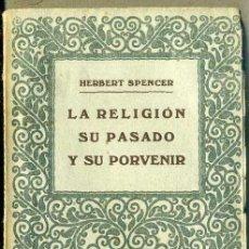 Libros antiguos: HERBERT SPENCER : LA RELIGIÓN, SU PASADO Y SU PORVENIR (PROMETEO, C. 1920). Lote 36334659