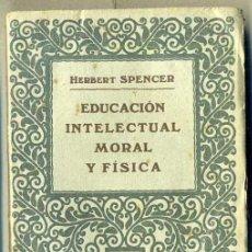 Libros antiguos: HERBERT SPENCER : EDUCACIÓN INTELECTUAL, MORAL Y FÍSICA (PROMETEO, C. 1920). Lote 86212119