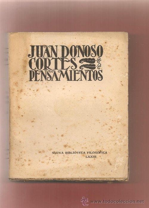 JUAN DONOSO CORTES,,PENSAMIENTOS NUEVA BIBLIOTECA FILOSOFICA, L.RUBIO ,1934 , ... (Libros Antiguos, Raros y Curiosos - Pensamiento - Filosofía)