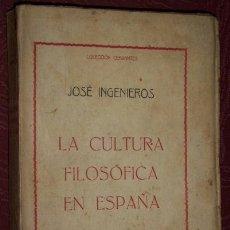 Libros antiguos: LA CULTURA FILOSÓFICA EN ESPAÑA POR JOSÉ INGENIEROS, IMPRENTA DE M. GARCÍA Y G. SÁEZ EN MADRID 1916. Lote 38571948