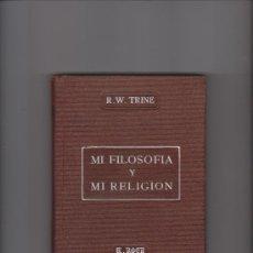 Livros antigos: MI FILOSOFÍA Y MI RELIGIÓN - R. W. TRINE - BARCELONA / A. ROCH, EDITOR. Lote 39204409