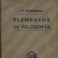Libros antiguos: GINEBRA, FRANCISCO - ELEMENTOS DE FILOSOFÍA (LÓGICA Y METAFÍSICA GENERAL) - SUBIRANA 1906. Lote 40325282
