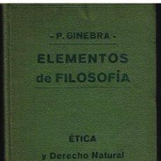 Libros antiguos: ELEMENTOS DE FILOSOFÍA. PRINCIPIOS DE ÉTICA Y DE DERECHO NATURAL - FRANCISCO GINEBRA - AÑO 1914 . Lote 41583054