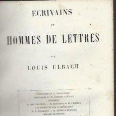 Libros antiguos: ECRIVAINS ET HOMMES DE LETTRES, LOUIS ULBACH, PARIS DELAHAYS 1857, 390 PÁGS, 14 POR 19CM. Lote 42459885