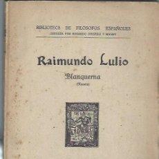 Libros antiguos: RAIMUNDO LULIO BLANQUERNA, IMPRENTA LA RAFA MADRID 1929, RÚSTICA, 150 PÁGS, 16X23CM. Lote 43292100
