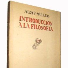 Libros antiguos: INTRODUCCION A LA FILOSOFIA. MULLER ALOYS. REVISTA DE OCCIDENTE. MADRID. 1934. Lote 3505749