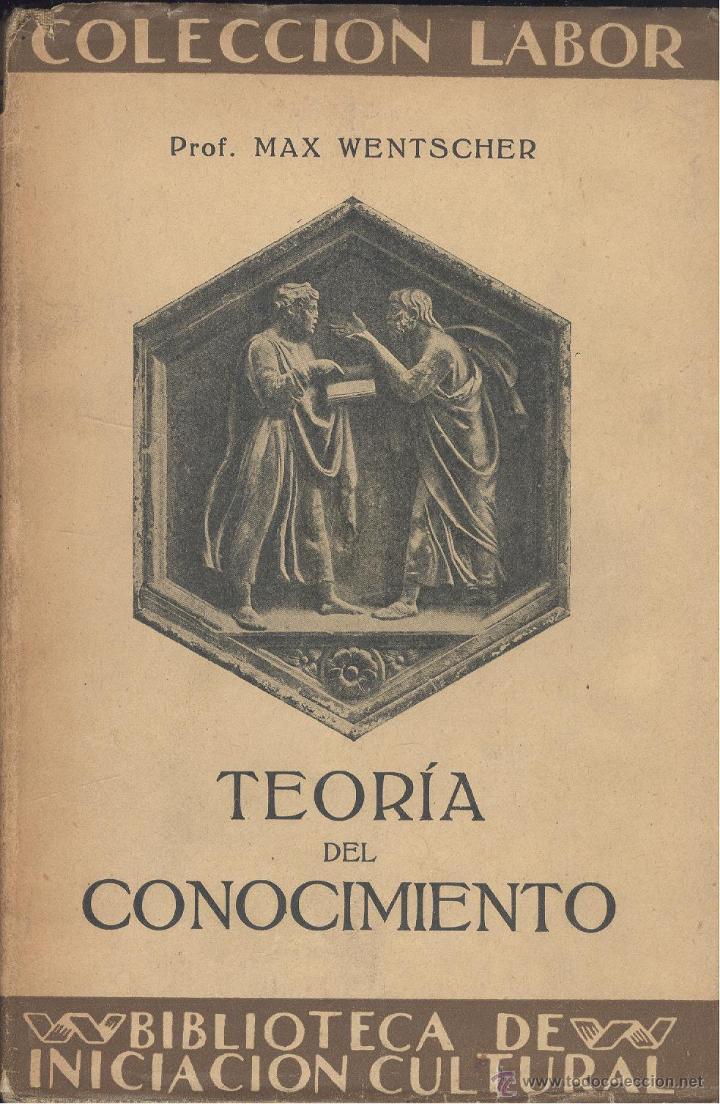 MAX WENTSCHER. TEORÍA DEL CONOCIMIENTO. COLECCIÓN LABOR. BARCELONA, 1927. (Libros Antiguos, Raros y Curiosos - Pensamiento - Filosofía)