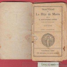 Libros antiguos: PRACTICA DE LA HIJA DE MARÍA P. ANTONIO GINER DE LA COMPAÑIA DE JESUS 64 PAG. AÑO 1924 LR462. Lote 47948695