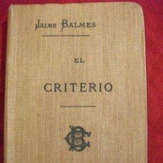 Libros antiguos: ANTIGUO LIBRO EL CRITERIO DE JAIME BALMES 1907. Lote 48364779
