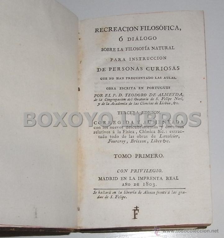 Libros antiguos: ALMEYDA (o ALMEIDA), Teodoro de. Recreación filosófica o Diálogo sobre la filosofía natural...1803 - Foto 3 - 48410318