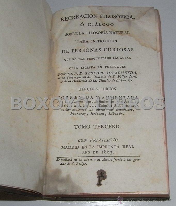 Libros antiguos: ALMEYDA (o ALMEIDA), Teodoro de. Recreación filosófica o Diálogo sobre la filosofía natural...1803 - Foto 7 - 48410318
