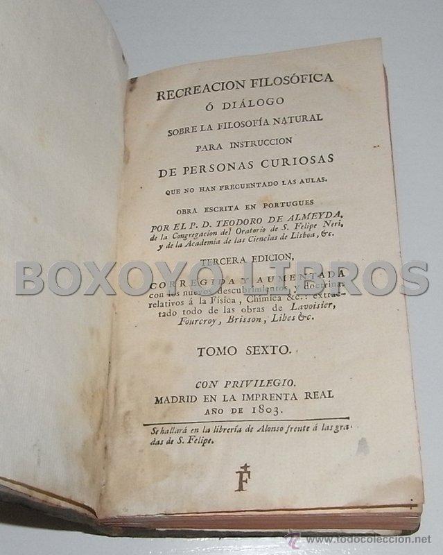 Libros antiguos: ALMEYDA (o ALMEIDA), Teodoro de. Recreación filosófica o Diálogo sobre la filosofía natural...1803 - Foto 10 - 48410318