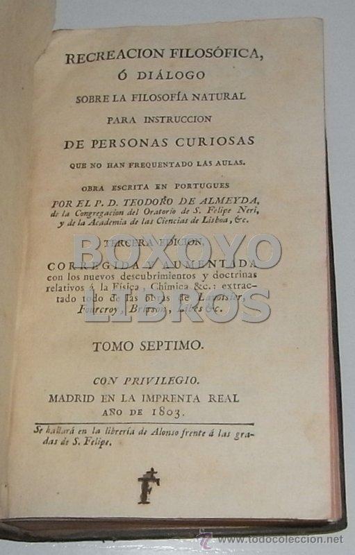 Libros antiguos: ALMEYDA (o ALMEIDA), Teodoro de. Recreación filosófica o Diálogo sobre la filosofía natural...1803 - Foto 13 - 48410318