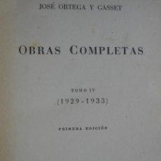 Libros antiguos: OBRAS COMPLETAS JOSE ORTEGA Y GASSET.REVISTA OCCIDENTE.PRIMERA EDICION.TOMO IV.1929-1933.556 PG.. Lote 49502709