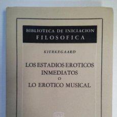 Libros antiguos: LOS ESTADIOS ERÓTICOS INMEDIATOS O LO ERÓTICO MUSICAL. KIERKEGAARD, SOREN. ED. AGUILAR. 1967. . Lote 50273585
