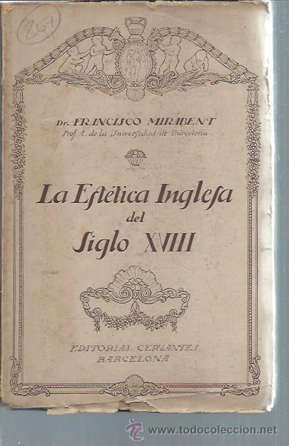 LA ESTÉTICA INGLESA DEL SIGLO XVIII, FRANCISCO MIRABENT, EDITORIAL CERVANTES BARCELONA 1927, RÚSTICA (Libros Antiguos, Raros y Curiosos - Pensamiento - Filosofía)