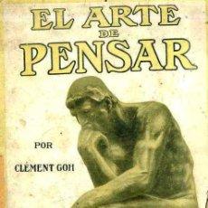 Libros antiguos: CLEMENT GOH : EL ARTE DE PENSAR (1918). Lote 51070018