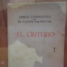 Libros antiguos: JAIME BALMES, EL CRITERIO, OBRAS COMPLETAS XV, ED. BIBLIOTECA BALMES, 1925. Lote 53078485