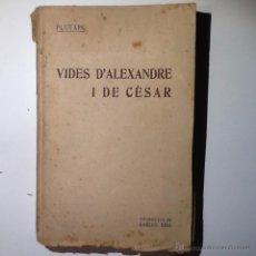 Libros antiguos: VIDES D'ALEXANDRE I DE CÈSAR. 1925 PLUTARC. TRADUCCIO CARLES RIBA. Lote 53667840