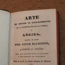 Libros antiguos: ARTE DE DIRIGIR EL ENTENDIMIENTO EN LA INVESTIGACIÓN DE LA VERDAD O LÓGICA. BALDINOTI (CÉSAR). Lote 53913917