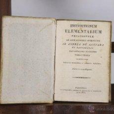 Libros antiguos: 5458- INSTITUTIONUM ELEMENTARIUM PHILOSOPHAE. ANDREA DE GUEVARA. TIP. IDELPHONSI. 1825.. Lote 45736864