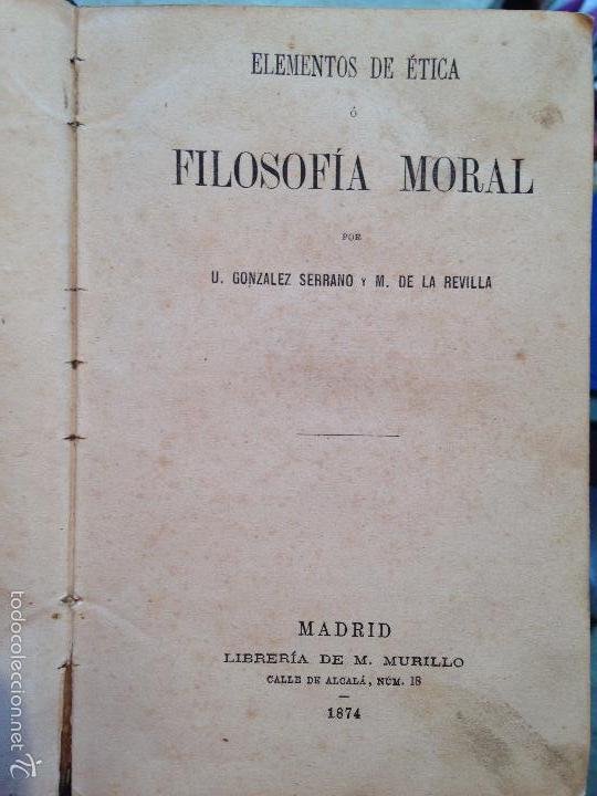 Libros antiguos: ELEMENTOS DE ETICA O FILOSOFIA MORAL - .GONZÁLEZ SERRANO, M. DE LA REVILLA - 1874 - Foto 5 - 56525709