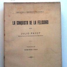 Libros antiguos: LA CONQUISTA DE LA FELICIDAD. 1924. JULIO PAYOT. TRADUCCION DOMINGO VACA. Lote 56529468