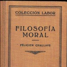 Libros antiguos: FÉLICIEN CHALLAYE. FILOSOFÍA MORAL. EDITORIAL LABOR, BARCELONA 1936.. Lote 56919610