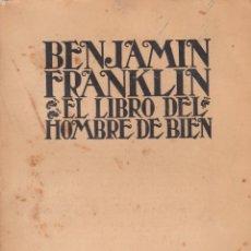 Libros antiguos: BENJAMIN FRANKLIN. EL LIBRO DEL HOMBRE DE BIEN. MADRID, 1929.. Lote 57824384
