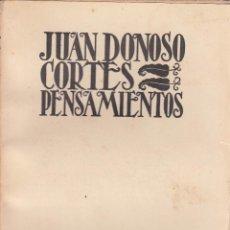 Libros antiguos: JUAN DONOSO CORTÉS. PENSAMIENTOS. MADRID, 1934. FILOSOFIA. Lote 58408507