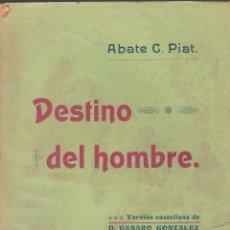 Libros antiguos: ABATE C. PIAT. DESTINO DEL HOMBRE. MADRID, 1906.. Lote 60043599