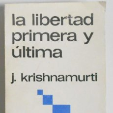 Libros antiguos: LA LIBERTAD PRIMERA Y ÚLTIMA - J. KRISHNAMURTI . Lote 60528547