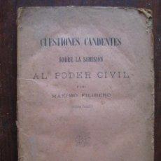 Libros antiguos: CUESTIONES CANDENTES SOBRE LA SUMISIÓN AL PODER CIVIL. POR MÁXIMO FILIBERTO. 1895. Lote 63129444