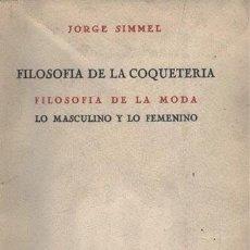 Libros antiguos: SIMMEL: FILOSOFÍA DE LA COQUETERÍA. FILOSOFÍA DE LA MODA. LO MASCULINO Y LO FEMENINO (R DE OCCIDENTE. Lote 195443375