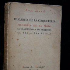 Libros antiguos: SIMMEL - 1924 - FILOSOFIA DE LA COQUETERIA - FILOSOFIA DE LA MODA - LO MASCULINO Y LO FEMENINO -. Lote 78776049