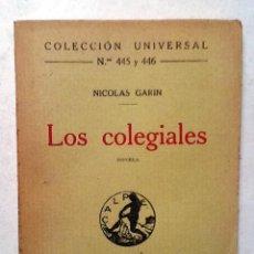 Libros antiguos: LOS COLEGIALES NICOLAS GARIN 1921 COLECCIION UNIVERSAL N º 445 Y 446 INTONSO . Lote 80108001