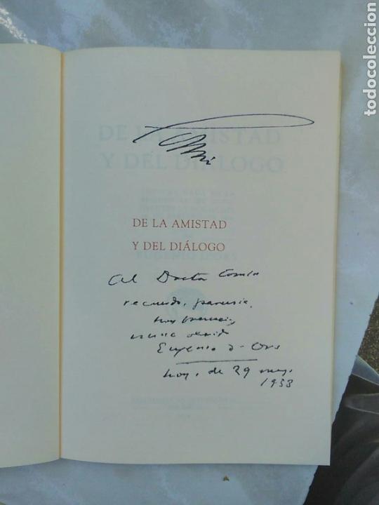 Libros antiguos: De la amistad y del dialogo - Eugenio D´Ors - FIRMA Y DEDICATORIA DE REPROGRAFÍA -UNICO EN TC-LEER - Foto 2 - 220841548