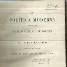 Libros antiguos: LA POLÍTICA MODERNA. N. VILLIAUMÉ. TRADUCIDO POR EDUARDO MONTAÑO. BAILLY-BAILLIERE.MADRID. 1873. Lote 85611372