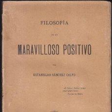 Libros antiguos: ESTANISLAO SÁNCHEZ CALVO: FILOSOFÍA DE LO MARAVILLOSO POSITIVO. MADRID, 1889. ASTURIAS. AVILÉS. Lote 92276250