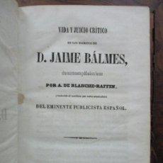 Libros antiguos: VIDA Y JUICIO CRÍTICO DE LOS ESCRITOS DE D. JAIME BÁLMES. A. DE BLANCHE-RAFFIN. 1850.. Lote 92788865