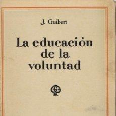 Libros antiguos: LA EDUCACIÓN DE LA VOLUNTAD, POR J. GUIBERT. AÑO 1927. (9.1). Lote 93930040