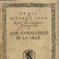 Libros antiguos: LOS CABALLEROS DE LA CRUZ, DE RICARDO LEÓN. AÑO 1916. (9.1). Lote 94234465