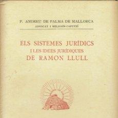 Libros antiguos: ELS SISTEMES JURÍDICS I LES IDEES JURÍDIQUES DE RAMÓN LLULL, POR P.ANDREU DE PALMA. AÑO 1936. (9.1). Lote 94235885